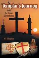 A Templar's Journey: Under the Cross and Crescent