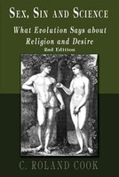 Sex, Sin and Science: What Evolution Says About Religion and Desire: Second Edition