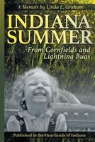 Indiana Summer: From Cornfields and Lightning Bugs