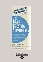 User's Guide To Brain-boosting Supplements: Learn About The Vitamins And Other Nutrients That Can Boost Your Memory And