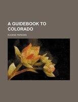 A Guidebook To Colorado