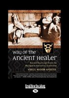 Way Of The Ancient Healer: Sacred Teachings From The Philippine Ancestral Traditions (large Print 16pt)