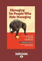 Managing For People Who Hate Managing: Be A Success By Being Yourself (large Print 16pt)