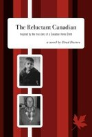 The Reluctant Canadian: Inspired By The True Story Of A Canadian Home Child
