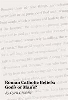 Roman Catholic Beliefs: God's or Man's?