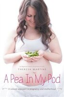 A Pea In My Pod: A natural approach to pregnancy and motherhood
