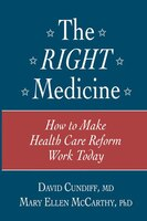 The Right Medicine: How to Make Health Care Reform Work Today