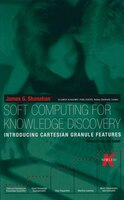 Soft Computing for Knowledge Discovery: Introducing Cartesian Granule Features