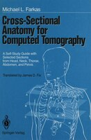 Cross-Sectional Anatomy for Computed Tomography: A Self-Study Guide with Selected Sections from Head, Neck, Thorax, Abdomen, and P