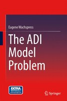 The ADI Model Problem presents the theoretical foundations of Alternating Direction Implicit (ADI) iteration for systems with both real and complex spectra and extends early work for real spectra into the complex plane with methods for computing optimum iteration parameters for both one and two variable problems