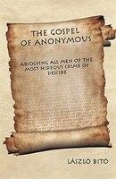 The Gospel Of Anonymous: Absolving All Men Of The Most Hideous Crime Of Deicide - László Bitó