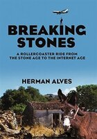 Breaking Stones: A Rollercoaster Ride From The Stone Age To The Internet Age