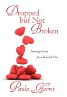 Dropped But Not Broken: Learning To Love From The Inside Out