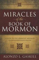 Miracles of the Book of Mormon: A Guide to the Symbolic Messages