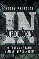 Outside Looking In: The Trauma Of Family Member Incarceration