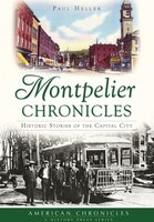 Montpelier Chronicles:: Historic Stories of the Capital City