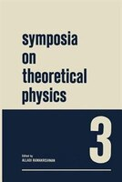 Symposia on Theoretical Physics 3: Lectures presented at the 1964 Summer School of the Institute of Mathematical Sciences Madras,