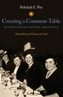 Creating a Common Table in Twentieth-Century Argentina: Dona Petrona, Women, and Food