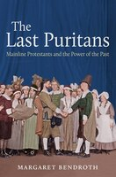 Last Puritans: Mainline Protestants and the Power of the Past