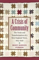 Crisis of Community: The Trials and Transformation of a New England Town, 1815-1848