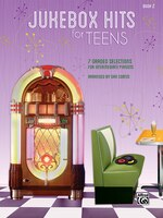 Jukebox Hits For Teens, Bk 2: 7 Graded Selections For Intermediate Pianists
