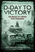 D-Day to Victory: The Diaries of a British Tank Commander
