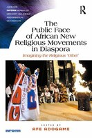 The Public Face Of African New Religious Movements In Diaspora: Imagining The Religious ?other?