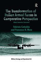 The Transformation Of Italian Armed Forces In Comparative Perspective: Adapt, Improvise, Overcome?
