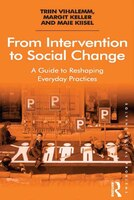 From Intervention To Social Change: A Guide To Reshaping Everyday Practices