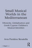 Small Musical Worlds In The Mediterranean: Ethnicity, Globalization And Greek Cypriot Children's Musical Identities