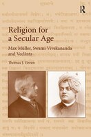 Religion For A Secular Age: Max Müller, Swami Vivekananda And Ved?nta