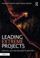 Leading Extreme Projects: Strategy, Risk And Resilience In Practice
