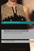 Moroccan Fashion: Design, Culture and Tradition