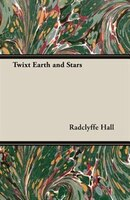 Twixt Earth and Stars - Radclyffe Hall
