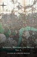 London, Historic and Social - Vol. I.