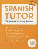 Spanish Tutor:  Grammar And Vocabulary Workbook : Advanced B