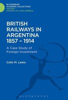 British Railways in Argentina 1857-1914: A Case Study of Foreign Investment