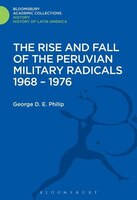 The Rise and Fall of the Peruvian Military Radicals 1968-1976
