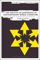 The Politics of Jewishness in Contemporary World Literature: The Holocaust, Zionism and Colonialism