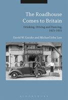 The Roadhouse Comes to Britain: Drinking, Driving and Dancing, 1925-1955