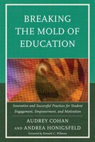 Breaking The Mold Of Education: Innovative And Successful Practices For Student Engagement, Empowerment, And Motivation