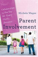 Parent Involvement: Collaboration Is The Key For Every Child's Success