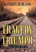 Tragedy And Triumph: Elmira, New York, 1835-65