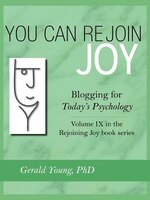 You Can Rejoin Joy: Blogging For Today's Psychology Volume Ix In The Rejoining Joy Book Series