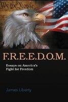F.r.e.e.d.o.m.: Essays On America's Fight For Freedom