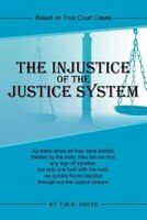 The Injustice Of The Justice System: Based On True Court Cases