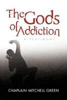 The Gods Of Addiction: A Testimony