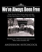We've Always Been Free: Poems, Reveries, Short Stories, Photos And Other Musings Of Growing Up In Chagrin Falls Park,