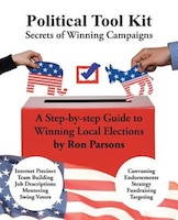 Political Tool Kit: Secrets Of Winning Campaigns