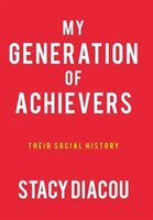 My Generation Of Achievers: Their Social History